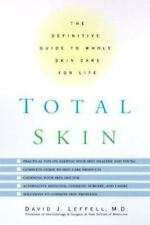 Total Skin : The Definitive Guide to Whole Skin Care for Life by David J. Laffe…