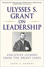Ulysses S. Grant on Leadership: Executive Lessons