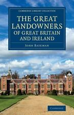 The Great Landowners of Great Britain and Ireland : A List of All Owners of...