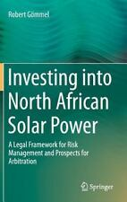 Investing into North African Solar Power : A Legal Framework for Risk...