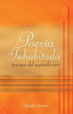 Poes�a Inhabitada : Poemas Del Segundo Aire by Baldra Torres (2013, Paperback)