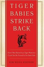 Tiger Babies Strike Back : How I Was Raised by a Tiger Mom but Could Not Be...