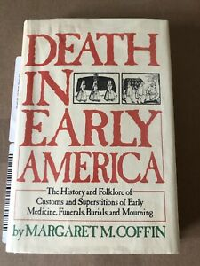 DEATH IN EARLY AMERICA: HISTORY & FOLKLORE OF CUSTOMS By Margaret Coffin 1st Ed