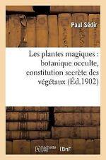 Les Plantes Magiques : Botanique Occulte, Constitution Secrete des Vegetaux,...