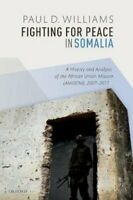Fighting for Peace in Somalia A History and Analysis of the Afr... 9780198851677