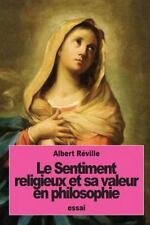 Le Sentiment Religieux et Sa Valeur en Philosophie by Albert Réville (2016,...