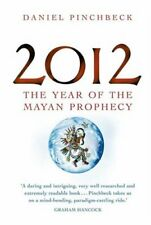 2012: The Year of the Mayan Prophecy By Daniel Pinchbeck. 9780749927608