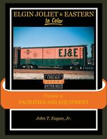 Elgin Joliet & Eastern in Color, Vol. 3 -  FACILITIES and EQUIPMENT - (NEW BOOK)