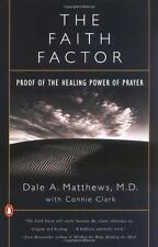 The Faith Factor: Proof of the Healing Power of Prayer by Dale A. Matthews, Conn
