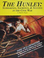The Hunley : Submarines, Sacrifice, and Success in the Civil War by Mark K. Raga