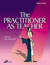 The Practitioner as Teacher by Sue Hinchliff BA MSc RGN RNT (2004-04-16), Sue Hi