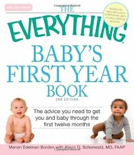 The Everything Babys First Year Book: The advice you need to get you and baby t