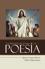 La Historia de Cristo en Poesía by Ignacio López Durán (2015, Paperback)