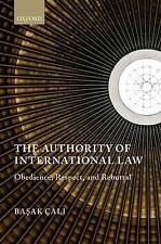 The Authority of International Law: Obedience, Respect, and Rebuttal by Basak...