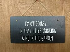 I'm Outdoorsy in that I like drinking Wine in the garden - Sign Plaque