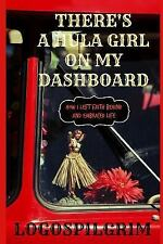 There's a Hula Girl on My Dashboard : How I Left Faith Behind and Embraced...
