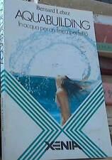 Aquabuilding. In acqua per un fisico perfetto - Bernard Lebaz - Libro nuovo !