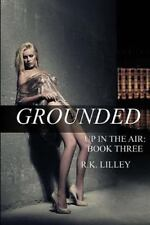 NEW - Grounded (Up In The Air) (Volume 3) by Lilley, R.K.
