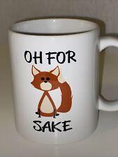 Oh For Fox Sake Ceramic Coffee Mug Tea Cup 11oz