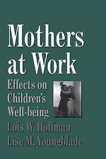 Good, Mothers at Work: Effects on Children's Well-Being (Cambridge Studies in So