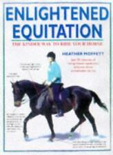 Enlightened Equitation: Riding in True Harmony with Your Horse,Heather Moffett