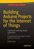Building Arduino Projects for the Internet of Things : Experiments with Real-...