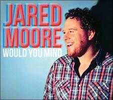 Jared Moore : Would You Mind CD