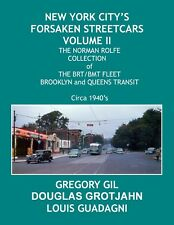 NEW YORK CITY's FORSAKEN STREETCARS VOLUME II - THE NORMAN ROLFE COLLECTION
