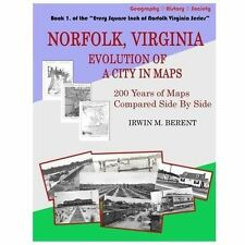 Norfolk, Virginia: Evolution of a City in Maps: 200 Years of Maps Compared Side