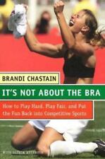 It's Not about the Bra : How to Play Hard, Play Fair, and Put the Fun Back into