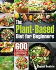 The Plant-Based Diet for Beginners: 600 Easy, Delicious and Healthy Whole Food