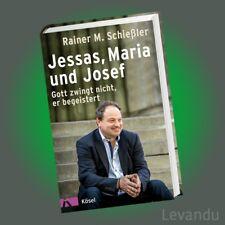 JESSAS, MARIA UND JOSEF | RAINER M. SCHIEßLER | Gott zwingt nicht, er begeistert