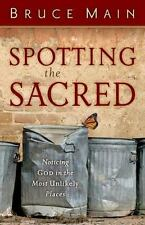 Spotting the Sacred: Noticing God in the Most Unlikely Places, Bruce Main, Good