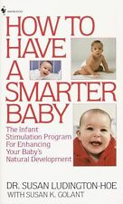 How to Have a Smarter Baby: The Infant Stimulation Program For Enhancing Your Ba