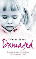 Damaged: The Heartbreaking True Story of a Forgotten Child, Glass, Cathy, Very G