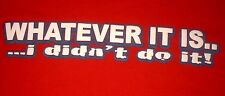 Novelty T-Shirt What Ever it is...Red Size:L Free USA Shipping!!