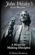 John Wesley's Class Meeting : A Model for Making Disciples: By Henderson, D. ...