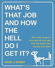 Whats That Job and How the Hell Do I Get It?: The