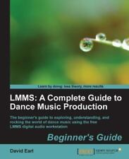 LMMS : A Complete Guide to Dance Music Production by David Earl (2012,...