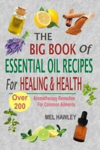 Big Book of Essential Oil Recipes for Healing & Health : Over 200 Aromatherap...