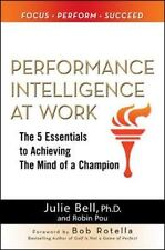 Performance Intelligence at Work: The 5 Essentials to Achieving The Mind of a Ch