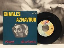 "CHARLES AZNAVOUR - ORMAI ( DESORMAIS ) / LA TUA LUCE ( LA LUMIERE ) 7"" ITALY EX"