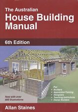 THE AUSTRALIAN HOUSE BUILDING MANUAL - Allan Staines - 6th Edition 2010