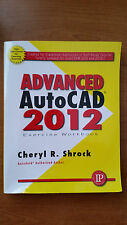 Advanced AutoCAD 2012 Exercise Workbook by Cheryl R. Shrock (2011, Paperback)