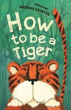 How to Be a Tiger by George Szirtes (2017, Paperback)