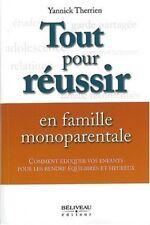 TOUT POUR REUSSIR EN FAMILLE MONOPARENTALE - YANNICK THERRIEN