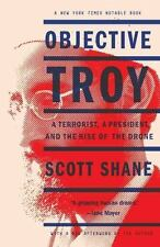 Objective Troy: A Terrorist, a President & the Rise of the Drone Scott Shane