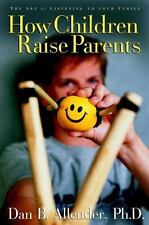 How Children Raise Parents : The Art of Listening to Your Family by Dan B....
