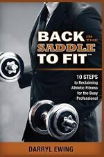 Back in the Saddle to Fit : 10 Steps to Reclaiming Athletic Fitness for the...