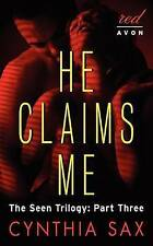 NEW He Claims Me: The Seen Trilogy: Part Three by Cynthia Sax